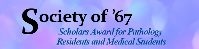 Society of 67 Scholars Award for Pathology Residents and Medical Students